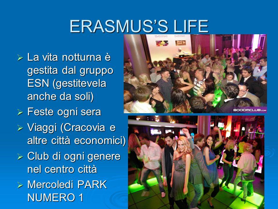 ERASMUS'S LIFE  La vita notturna è gestita dal gruppo ESN (gestitevela anche da soli)  Feste ogni sera  Viaggi (Cracovia e altre città economici) 