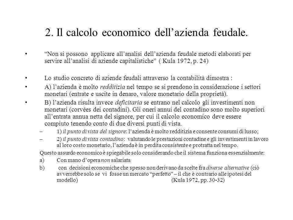 """2. Il calcolo economico dell'azienda feudale. """"Non si possono applicare all'analisi dell'azienda feudale metodi elaborati per servire all'analisi di a"""