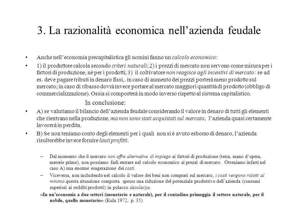 3. La razionalità economica nell'azienda feudale Anche nell'economia precapitalistica gli uomini fanno un calcolo economico: 1) il produttore calcola