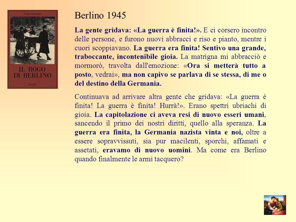 Berlino 1945 La gente gridava: «La guerra è finita!».
