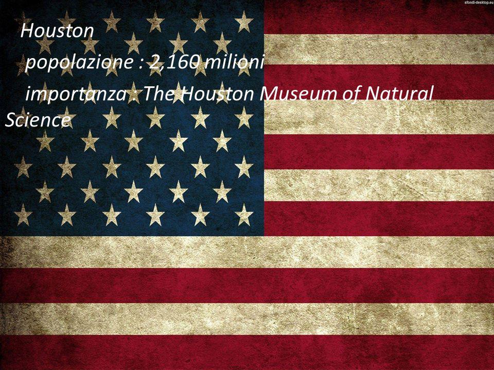 Houston popolazione : 2,160 milioni importanza : The Houston Museum of Natural Science