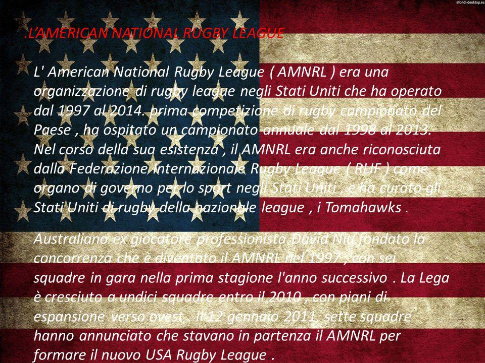 .L'AMERICAN NATIONAL RUGBY LEAGUE L American National Rugby League ( AMNRL ) era una organizzazione di rugby league negli Stati Uniti che ha operato dal 1997 al 2014.