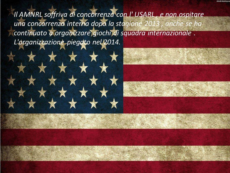 Il AMNRL soffriva di concorrenza con l USARL, e non ospitare una concorrenza interna dopo la stagione 2013, anche se ha continuato a organizzare giochi di squadra internazionale.
