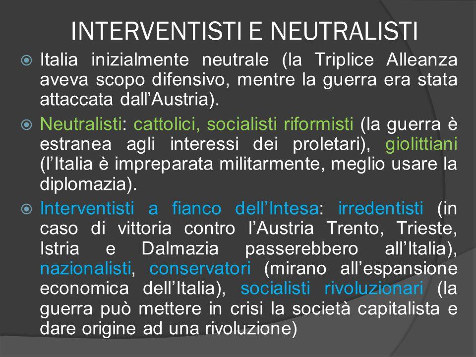 INTERVENTISTI E NEUTRALISTI  Italia inizialmente neutrale (la Triplice Alleanza aveva scopo difensivo, mentre la guerra era stata attaccata dall'Aust