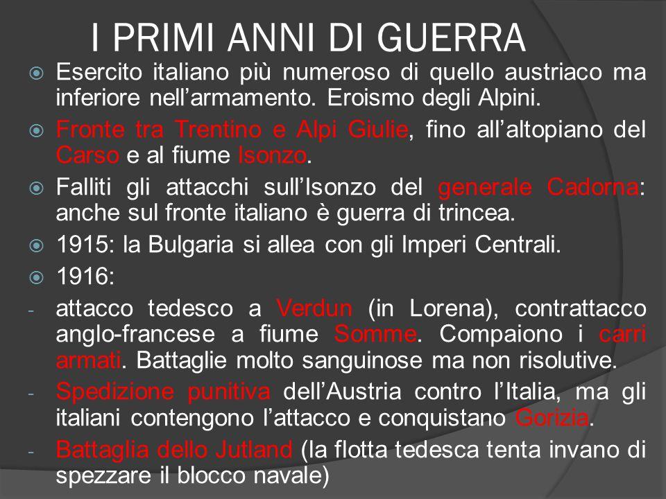 I PRIMI ANNI DI GUERRA  Esercito italiano più numeroso di quello austriaco ma inferiore nell'armamento. Eroismo degli Alpini.  Fronte tra Trentino e