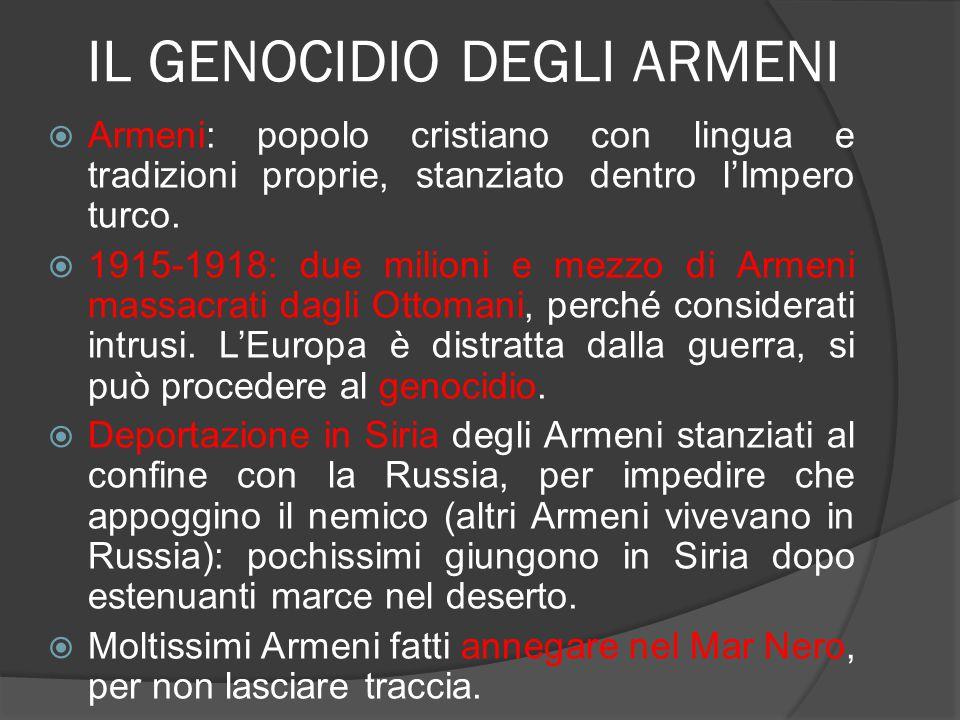 IL GENOCIDIO DEGLI ARMENI  Armeni: popolo cristiano con lingua e tradizioni proprie, stanziato dentro l'Impero turco.  1915-1918: due milioni e mezz