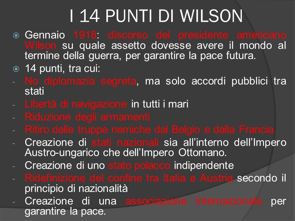 I 14 PUNTI DI WILSON  Gennaio 1918: discorso del presidente americano Wilson su quale assetto dovesse avere il mondo al termine della guerra, per gar