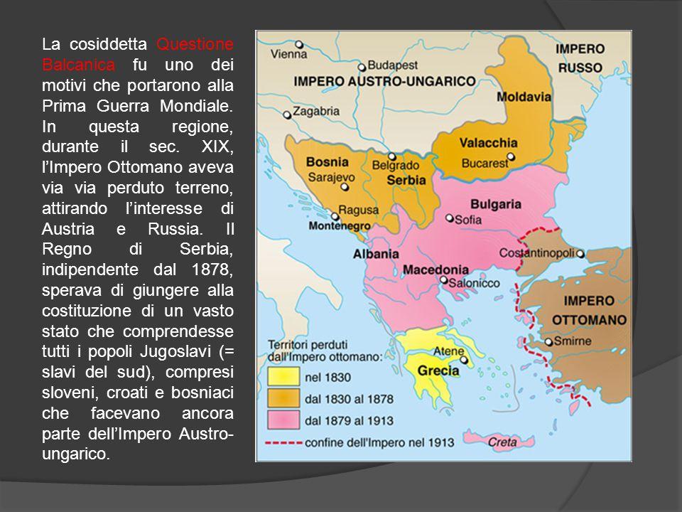 La cosiddetta Questione Balcanica fu uno dei motivi che portarono alla Prima Guerra Mondiale. In questa regione, durante il sec. XIX, l'Impero Ottoman