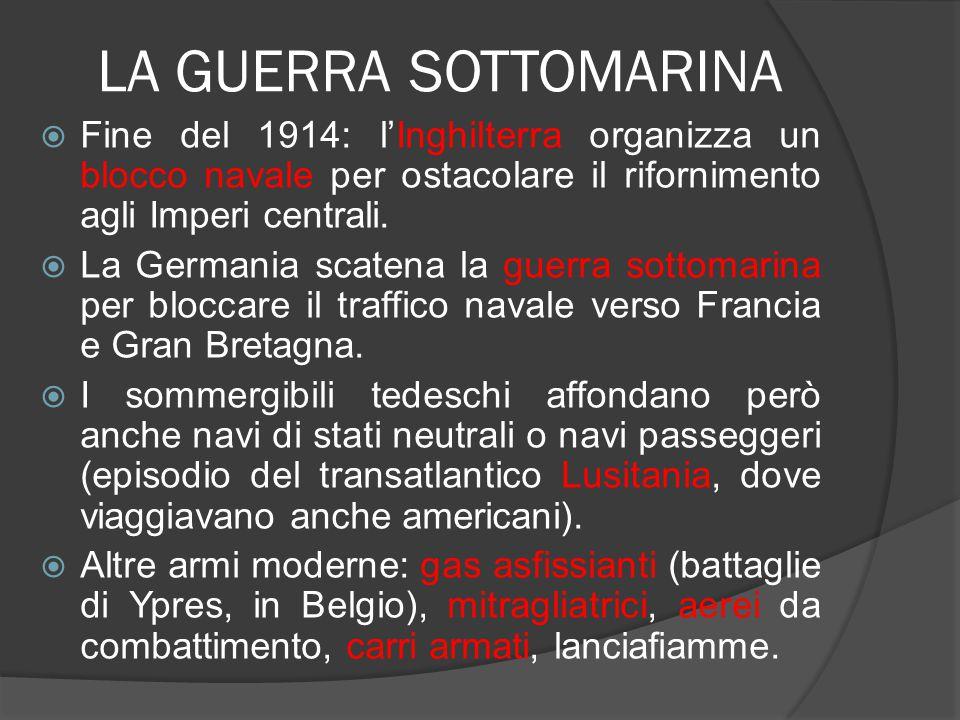 LA GUERRA SOTTOMARINA  Fine del 1914: l'Inghilterra organizza un blocco navale per ostacolare il rifornimento agli Imperi centrali.  La Germania sca