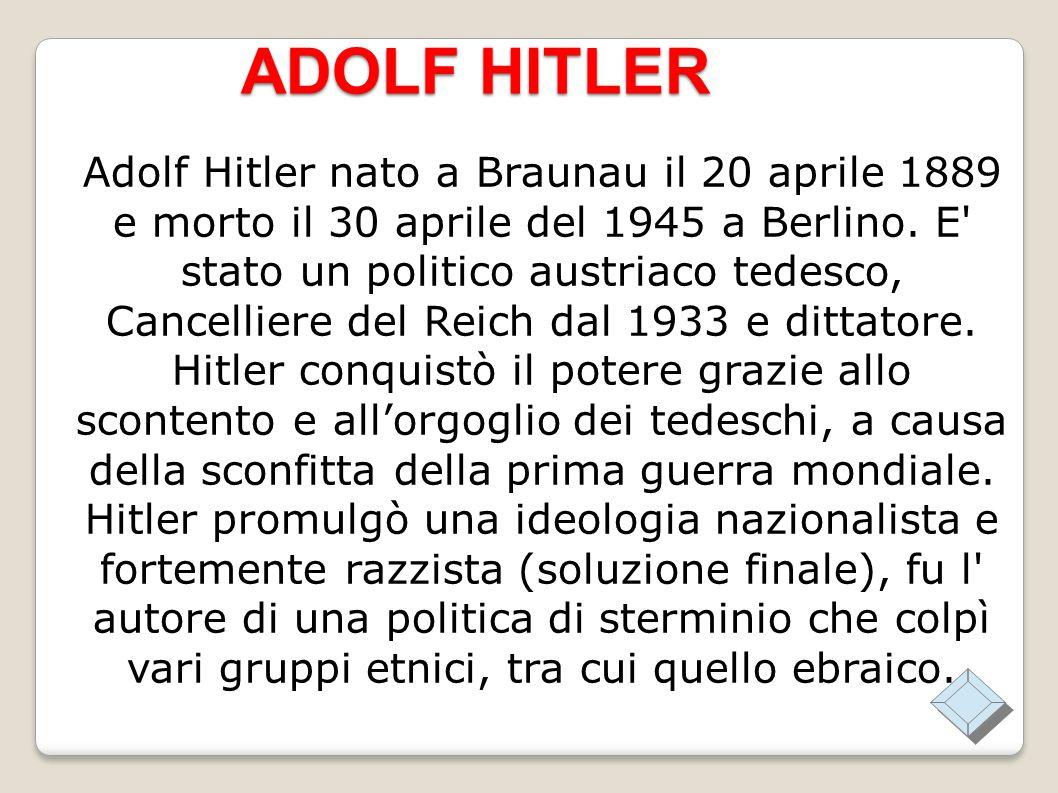 ADOLF HITLER Adolf Hitler nato a Braunau il 20 aprile 1889 e morto il 30 aprile del 1945 a Berlino.