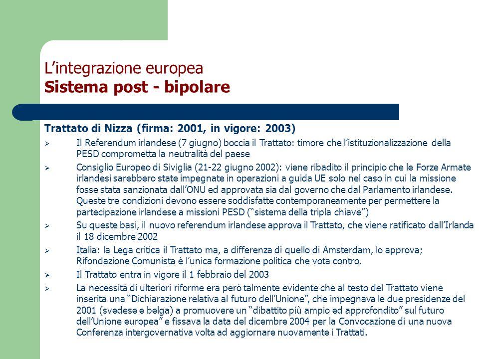 Trattato di Nizza (firma: 2001, in vigore: 2003)  Il Referendum irlandese (7 giugno) boccia il Trattato: timore che l'istituzionalizzazione della PESD comprometta la neutralità del paese  Consiglio Europeo di Siviglia (21-22 giugno 2002): viene ribadito il principio che le Forze Armate irlandesi sarebbero state impegnate in operazioni a guida UE solo nel caso in cui la missione fosse stata sanzionata dall'ONU ed approvata sia dal governo che dal Parlamento irlandese.