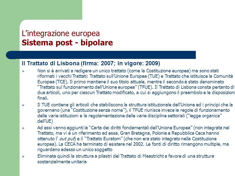 Il Trattato di Lisbona (firma: 2007; in vigore: 2009)  Non si è arrivati a redigere un unico trattato (come la Costituzione europea) ma sono stati riformati i vecchi Trattati: Trattato sull'Unione Europea (TUE) e Trattato che istituisce la Comunità Europea (TCE).