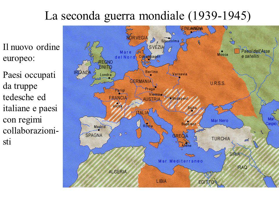 La seconda guerra mondiale (1939-1945) Il nuovo ordine europeo: Paesi occupati da truppe tedesche ed italiane e paesi con regimi collaborazioni- sti