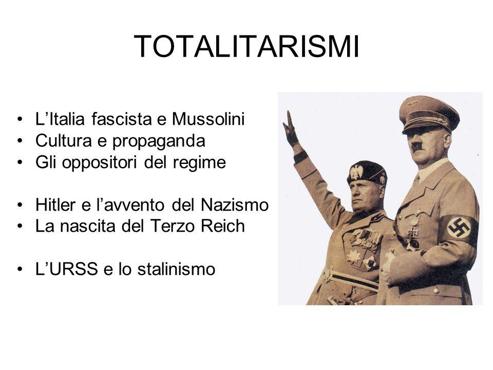 TOTALITARISMI L'Italia fascista e Mussolini Cultura e propaganda Gli oppositori del regime Hitler e l'avvento del Nazismo La nascita del Terzo Reich L'URSS e lo stalinismo