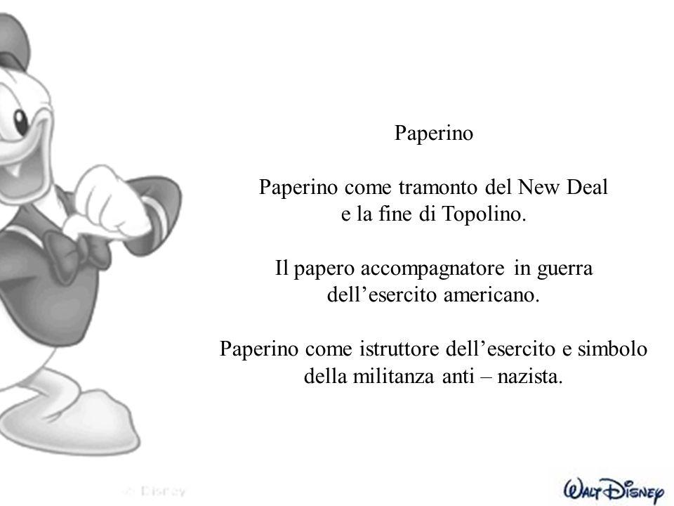 Paperino Paperino come tramonto del New Deal e la fine di Topolino. Il papero accompagnatore in guerra dell'esercito americano. Paperino come istrutto