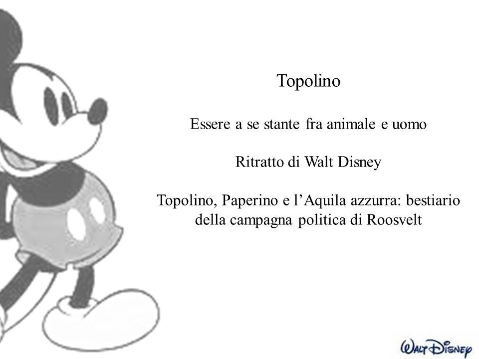 Topolino Essere a se stante fra animale e uomo Ritratto di Walt Disney Topolino, Paperino e l'Aquila azzurra: bestiario della campagna politica di Roo