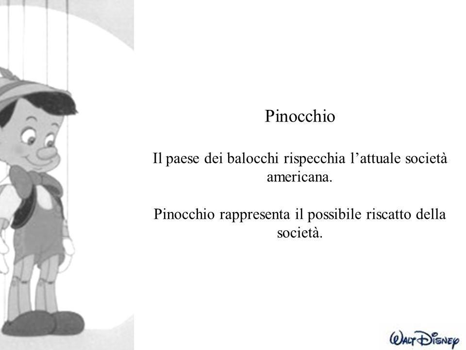 Pinocchio Il paese dei balocchi rispecchia l'attuale società americana. Pinocchio rappresenta il possibile riscatto della società.