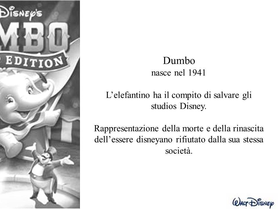 Dumbo nasce nel 1941 L'elefantino ha il compito di salvare gli studios Disney. Rappresentazione della morte e della rinascita dell'essere disneyano ri