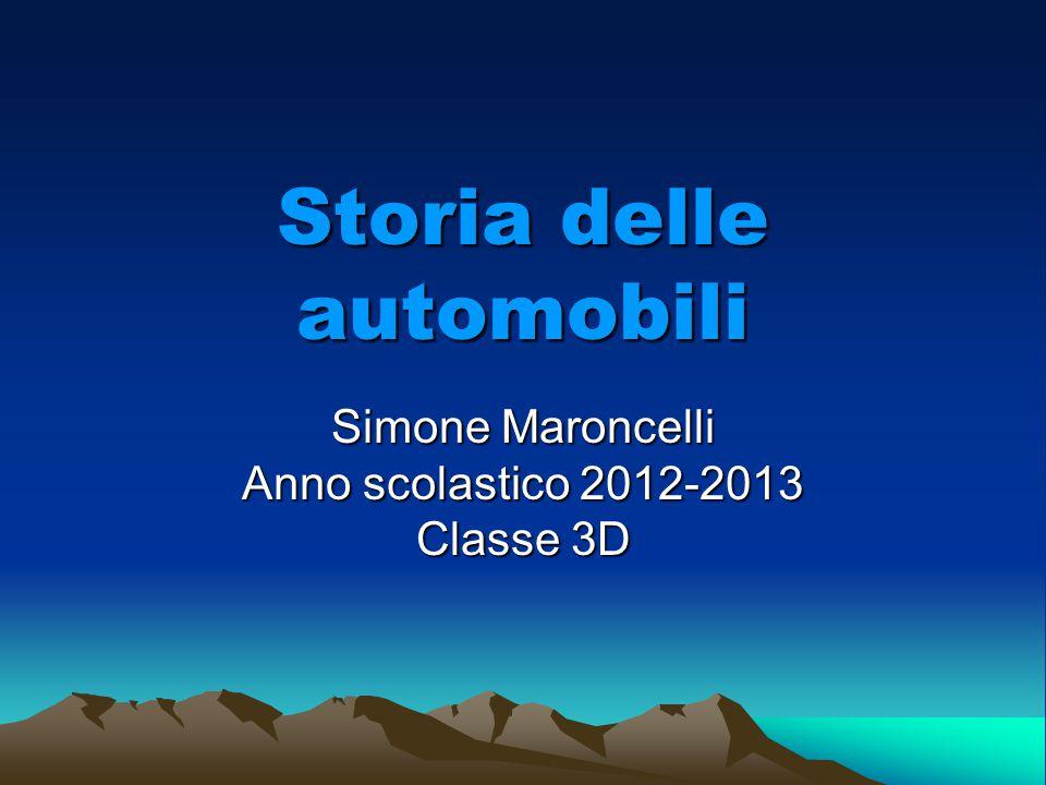 Storia delle automobili Simone Maroncelli Anno scolastico 2012-2013 Classe 3D