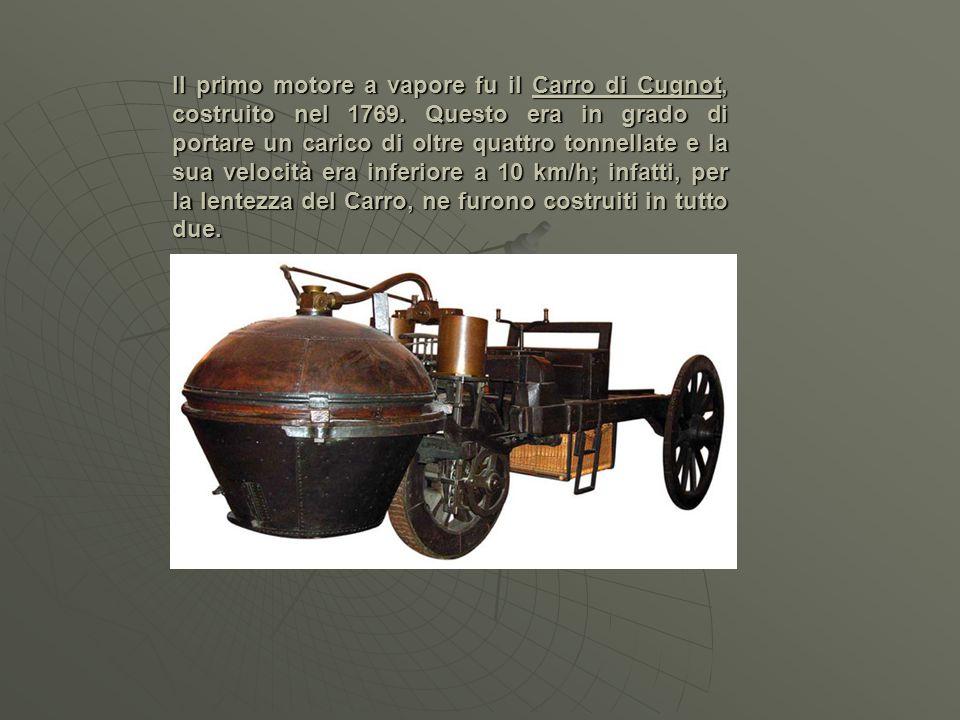 Il primo motore a vapore fu il Carro di Cugnot, costruito nel 1769.