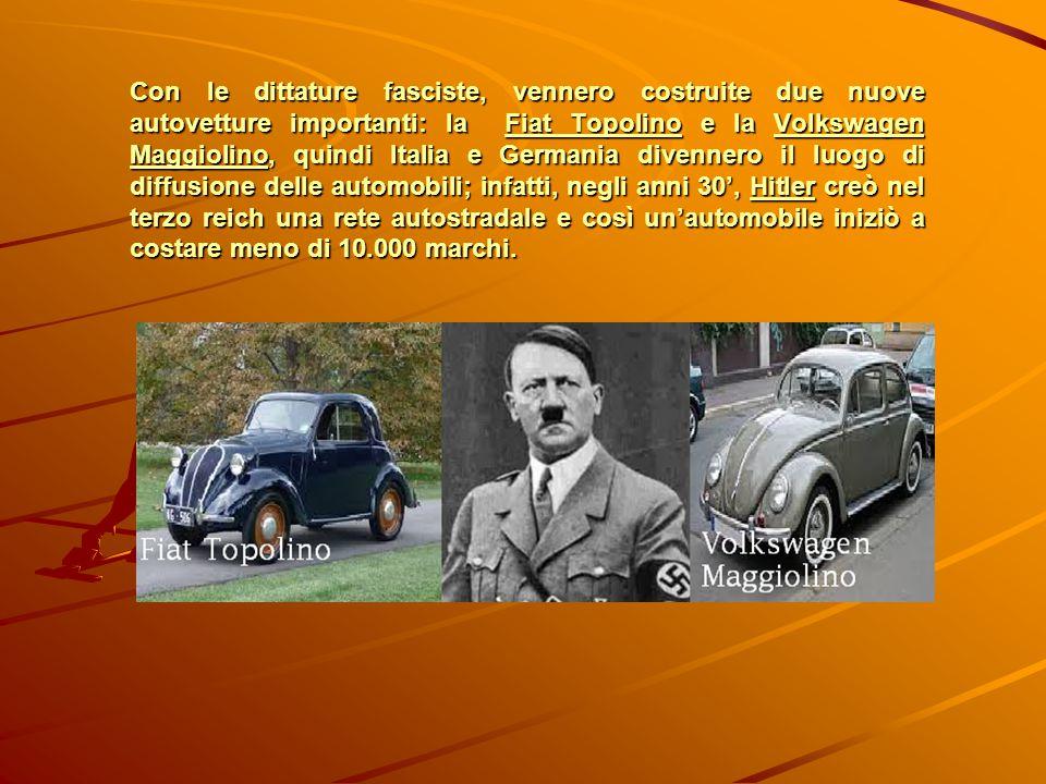 Con le dittature fasciste, vennero costruite due nuove autovetture importanti: la Fiat Topolino e la Volkswagen Maggiolino, quindi Italia e Germania divennero il luogo di diffusione delle automobili; infatti, negli anni 30', Hitler creò nel terzo reich una rete autostradale e così un'automobile iniziò a costare meno di 10.000 marchi.