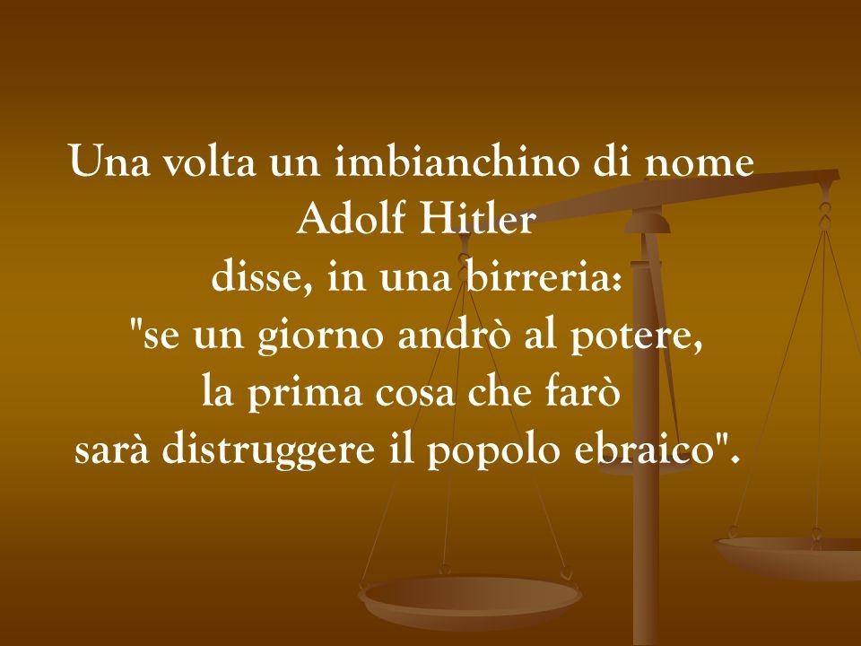 Una volta un imbianchino di nome Adolf Hitler disse, in una birreria: