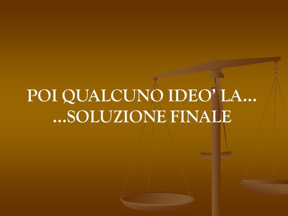 POI QUALCUNO IDEO' LA......SOLUZIONE FINALE