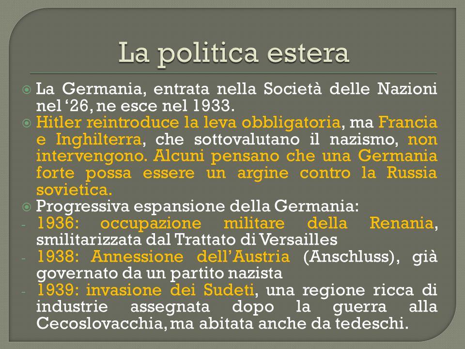  La Germania, entrata nella Società delle Nazioni nel '26, ne esce nel 1933.  Hitler reintroduce la leva obbligatoria, ma Francia e Inghilterra, che