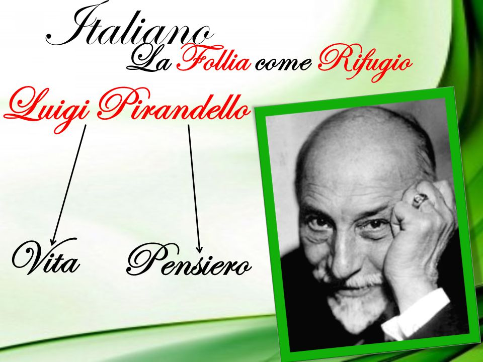 Italiano Luigi Pirandello Vita Pensiero La Follia come Rifugio