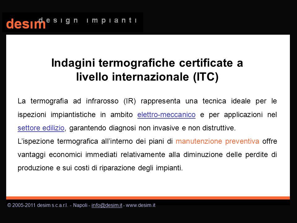 © 2005-2011 desim s.c.a.r.l. - Napoli - info@desim.it - www.desim.itinfo@desim.it Indagini termografiche certificate a livello internazionale (ITC) La