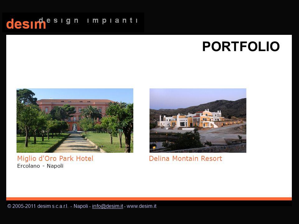© 2005-2011 desim s.c.a.r.l. - Napoli - info@desim.it - www.desim.itinfo@desim.it PORTFOLIO Miglio d'Oro Park Hotel Ercolano - Napoli Delina Montain R