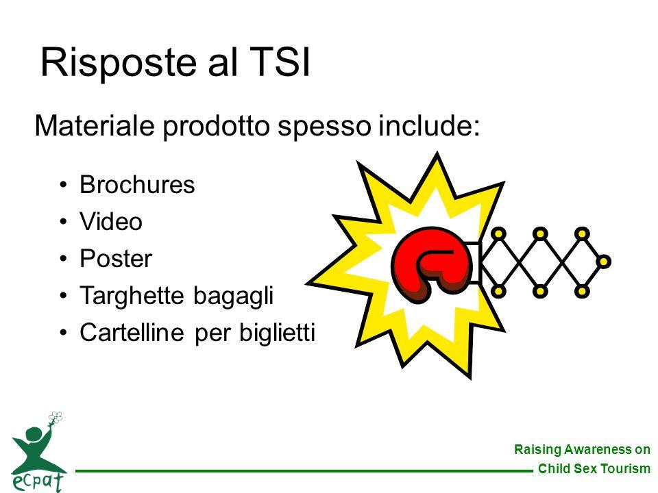 Raising Awareness on Child Sex Tourism Risposte al TSI Materiale prodotto spesso include: Brochures Video Poster Targhette bagagli Cartelline per bigl