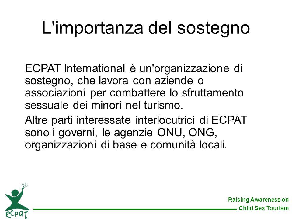 Raising Awareness on Child Sex Tourism L'importanza del sostegno ECPAT International è un'organizzazione di sostegno, che lavora con aziende o associa