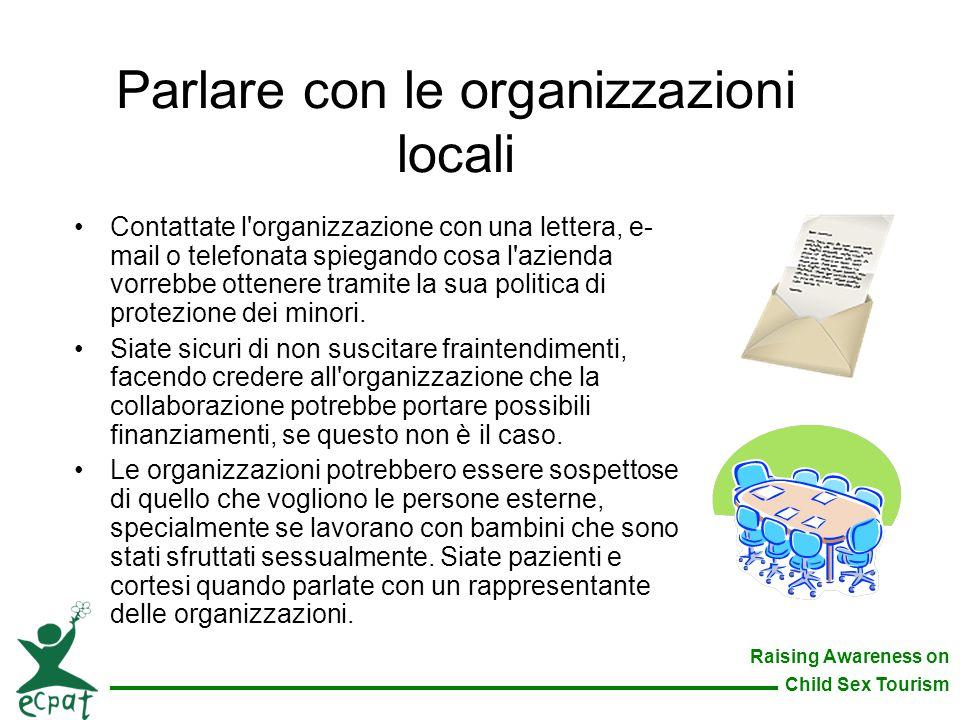 Raising Awareness on Child Sex Tourism Parlare con le organizzazioni locali Contattate l'organizzazione con una lettera, e- mail o telefonata spiegand