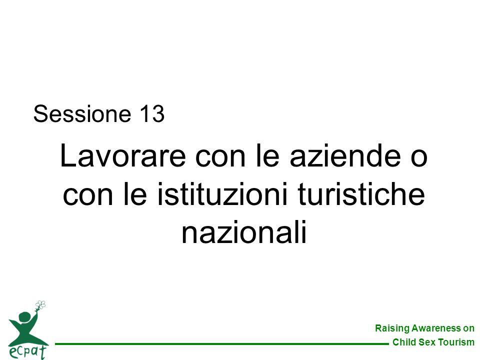 Raising Awareness on Child Sex Tourism Sessione 13 Lavorare con le aziende o con le istituzioni turistiche nazionali