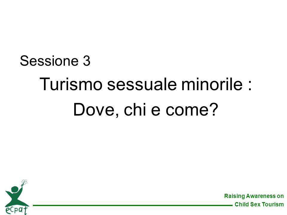 Raising Awareness on Child Sex Tourism Sessione 3 Turismo sessuale minorile : Dove, chi e come?