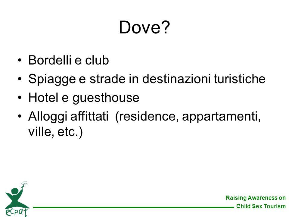 Raising Awareness on Child Sex Tourism Dove? Bordelli e club Spiagge e strade in destinazioni turistiche Hotel e guesthouse Alloggi affittati (residen