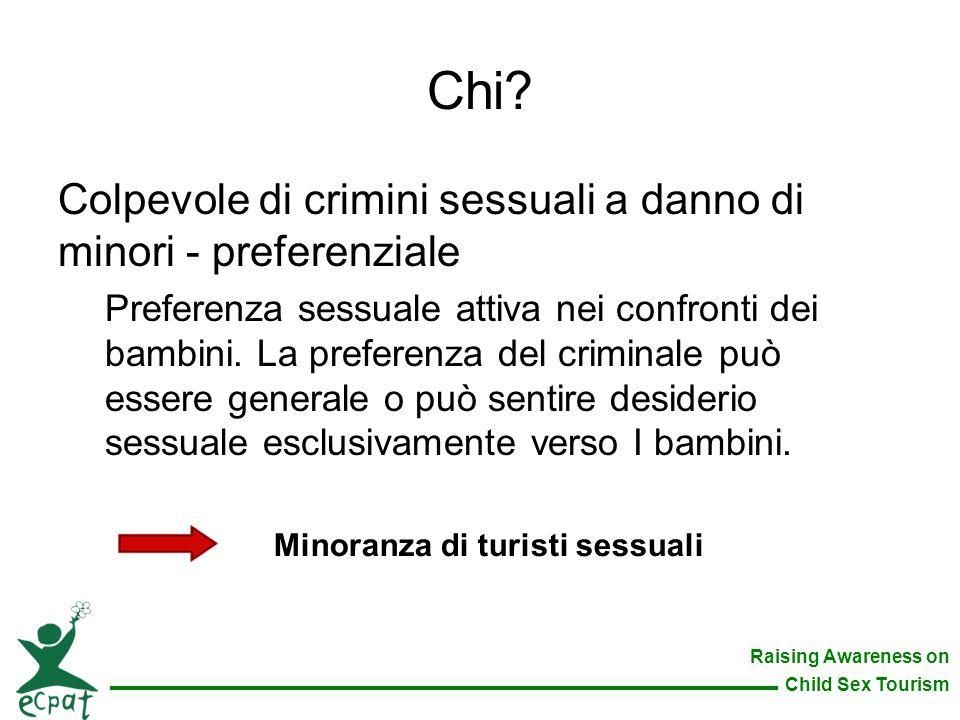 Raising Awareness on Child Sex Tourism Colpevole di crimini sessuali a danno di minori - preferenziale Preferenza sessuale attiva nei confronti dei ba