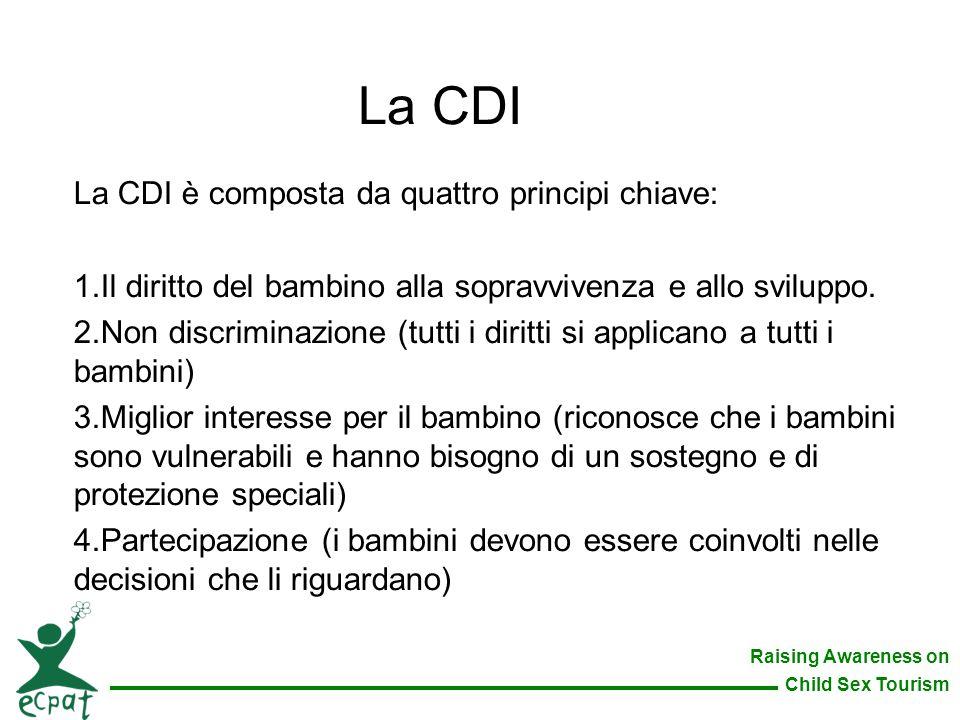 Raising Awareness on Child Sex Tourism La CDI La CDI è composta da quattro principi chiave: 1.Il diritto del bambino alla sopravvivenza e allo svilupp