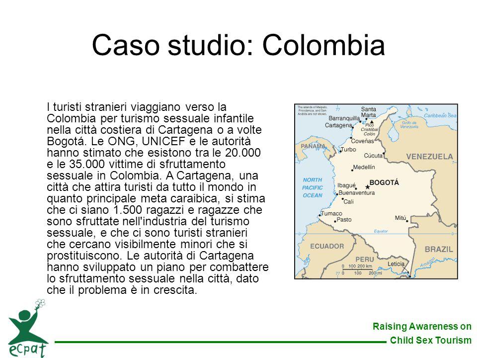 Raising Awareness on Child Sex Tourism Caso studio: Colombia I turisti stranieri viaggiano verso la Colombia per turismo sessuale infantile nella citt