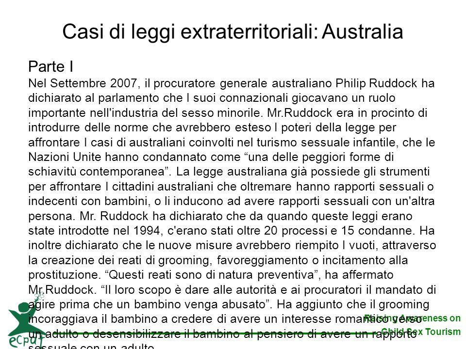 Raising Awareness on Child Sex Tourism Casi di leggi extraterritoriali: Australia Parte I Nel Settembre 2007, il procuratore generale australiano Phil
