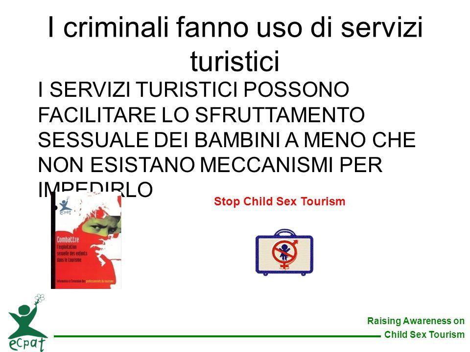 Raising Awareness on Child Sex Tourism I criminali fanno uso di servizi turistici I SERVIZI TURISTICI POSSONO FACILITARE LO SFRUTTAMENTO SESSUALE DEI