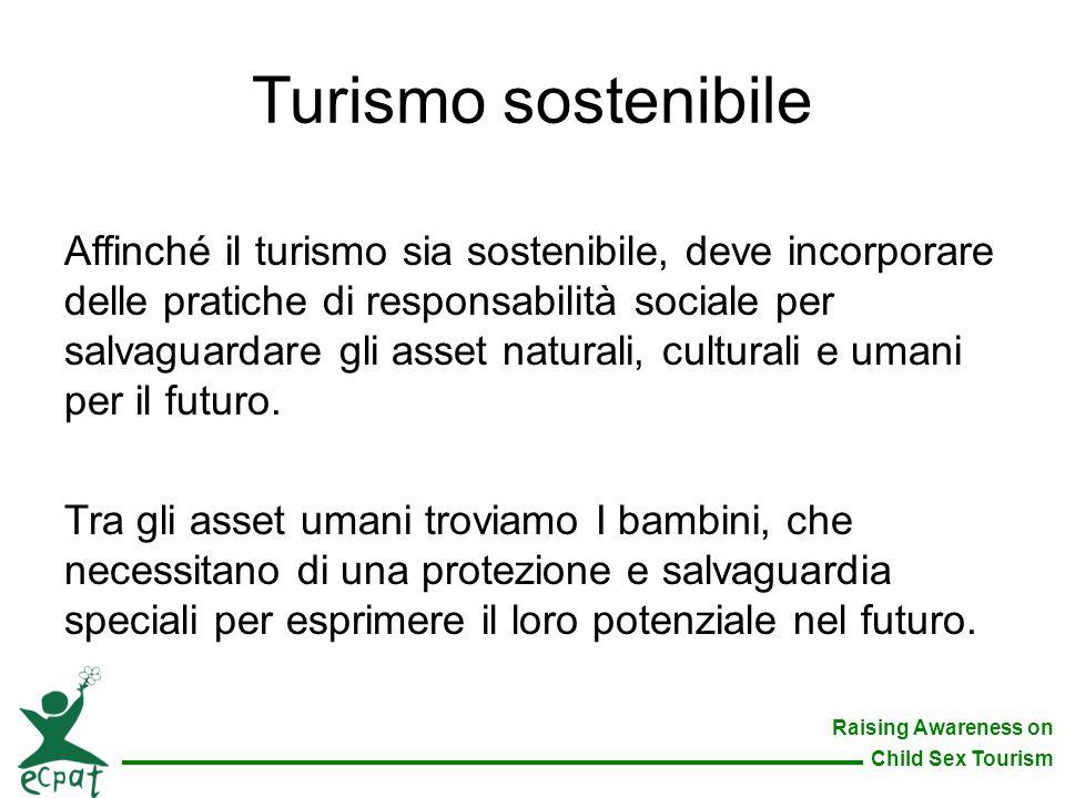 Raising Awareness on Child Sex Tourism Turismo sostenibile Affinché il turismo sia sostenibile, deve incorporare delle pratiche di responsabilità soci