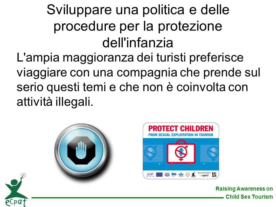 Raising Awareness on Child Sex Tourism Sviluppare una politica e delle procedure per la protezione dell'infanzia L'ampia maggioranza dei turisti prefe