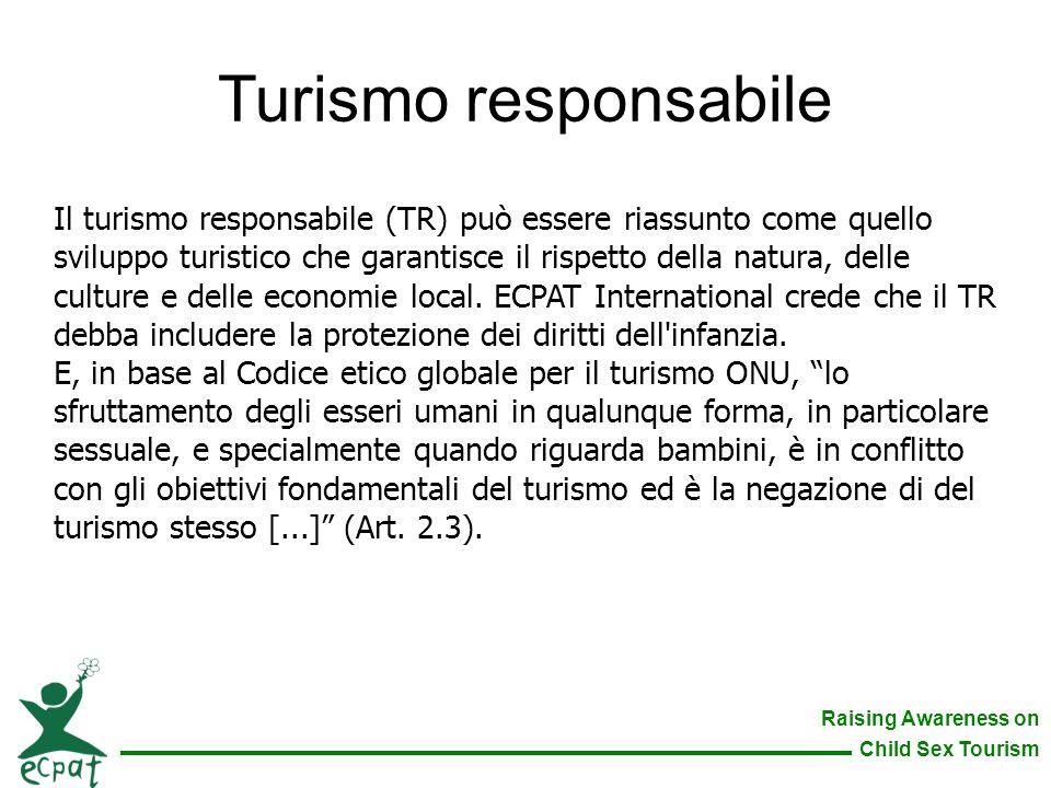 Raising Awareness on Child Sex Tourism Turismo responsabile Il turismo responsabile (TR) può essere riassunto come quello sviluppo turistico che garan