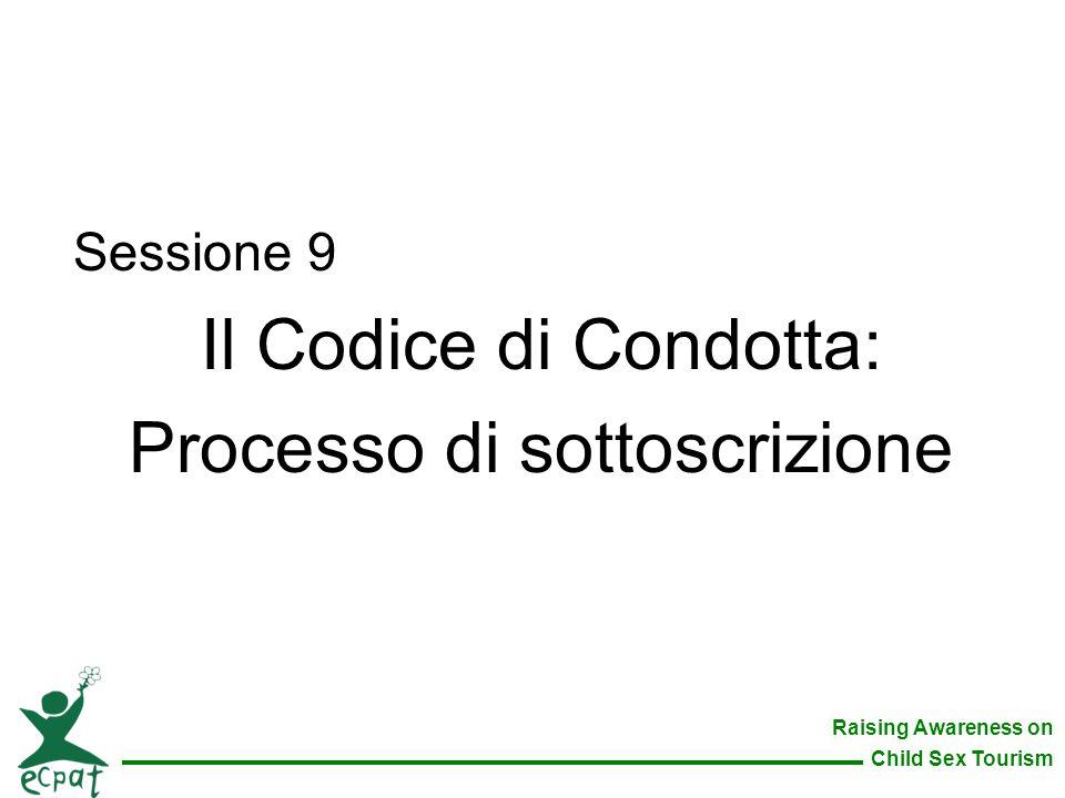 Raising Awareness on Child Sex Tourism Sessione 9 Il Codice di Condotta: Processo di sottoscrizione