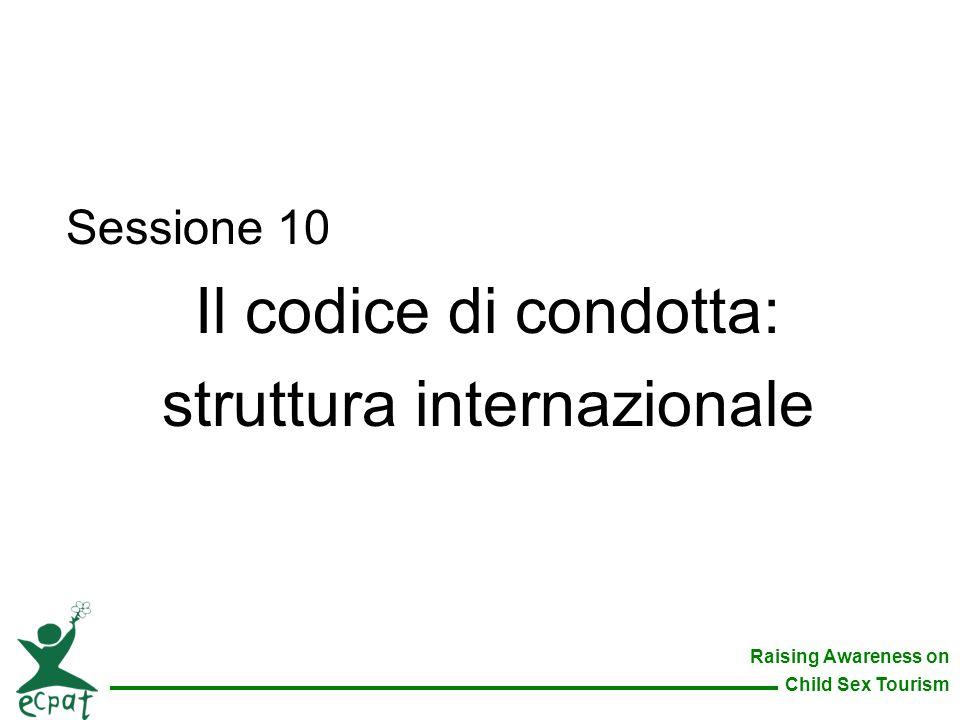 Raising Awareness on Child Sex Tourism Sessione 10 Il codice di condotta: struttura internazionale