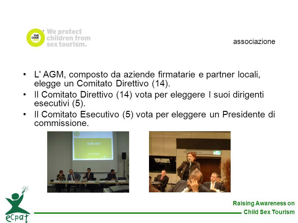 Raising Awareness on Child Sex Tourism L' AGM, composto da aziende firmatarie e partner locali, elegge un Comitato Direttivo (14). Il Comitato Diretti