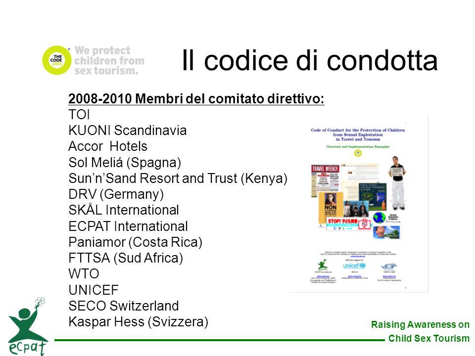 Raising Awareness on Child Sex Tourism 2008-2010 Membri del comitato direttivo: TOI KUONI Scandinavia Accor Hotels Sol Meliá (Spagna) Sun'n'Sand Resor