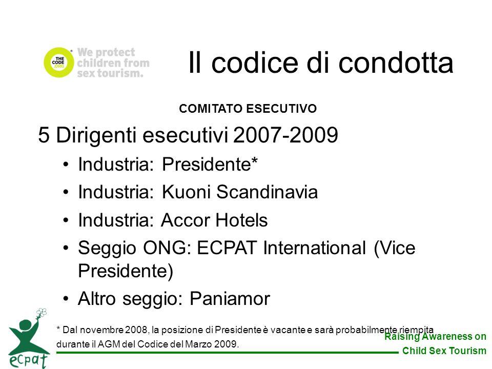 Raising Awareness on Child Sex Tourism COMITATO ESECUTIVO 5 Dirigenti esecutivi 2007-2009 Industria: Presidente* Industria: Kuoni Scandinavia Industri